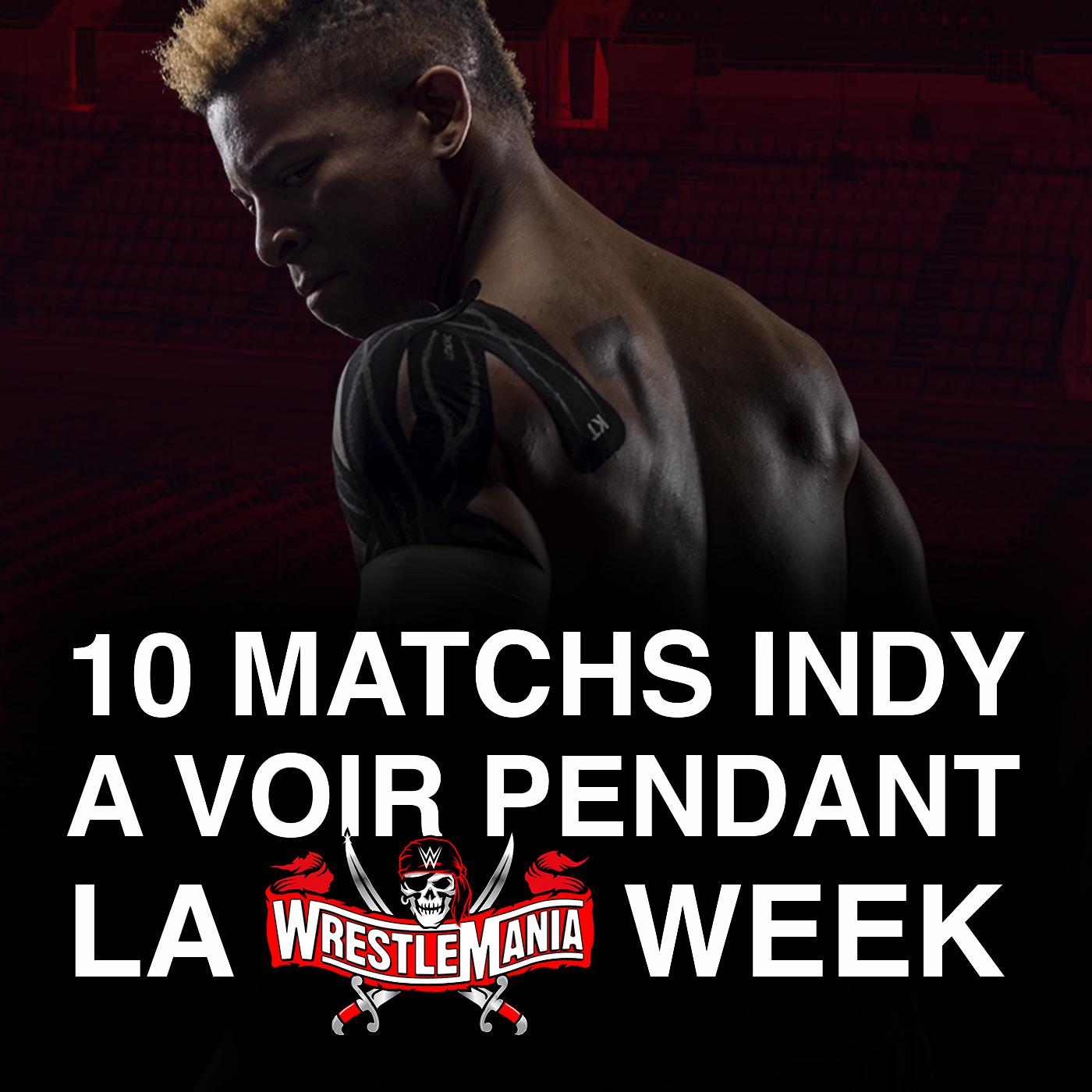 10 Matchs Indy à voir pendant la Wrestlemania Week