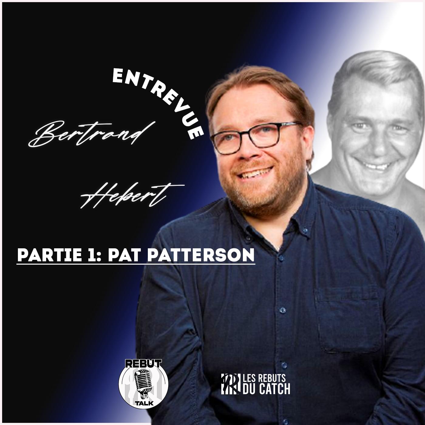 Bertrand Hebert nous raconte Pat Patterson : la vérité sur cette icone du Catch.