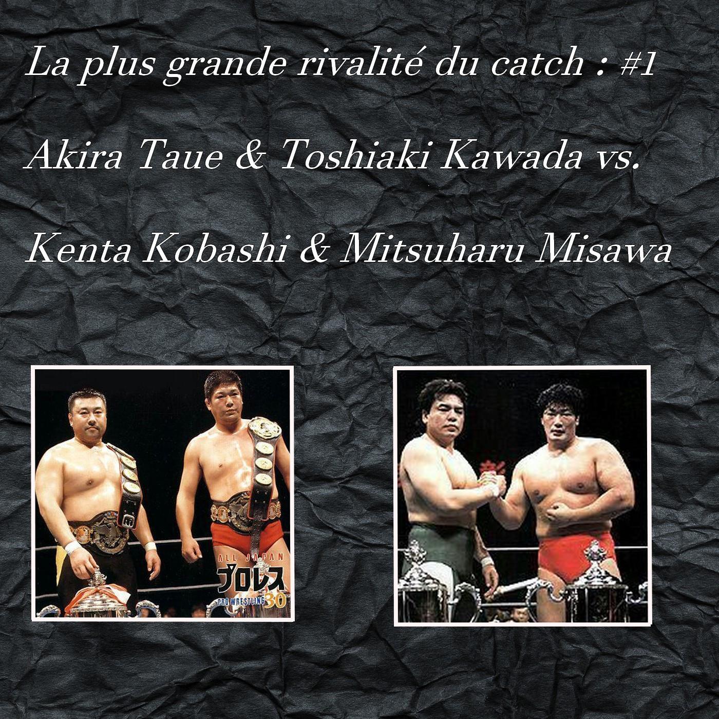 La plus grande rivalité du catch : KAWADA / TAUE VS MISAWA / KOBASHI