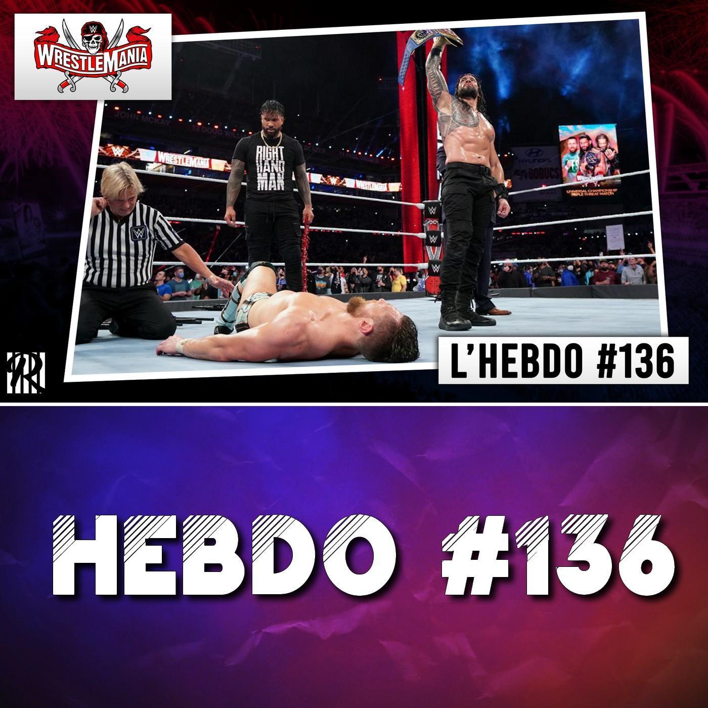 L'Hebdo 136 : Review : Wrestlemania 37 + Raw et NXT + AEW DYNAMITE
