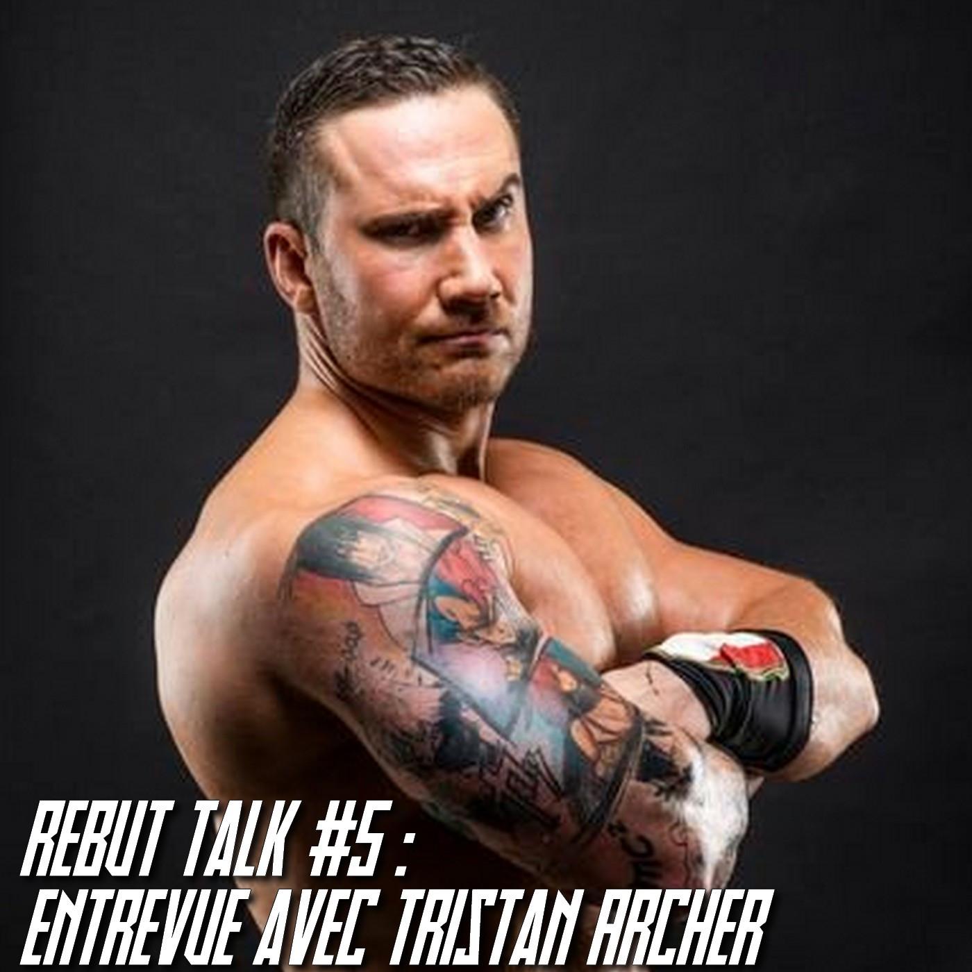 Rebut Talk #5 : Entrevue avec Tristan Archer (Réponse à Sturry, relation avec les fans ect ect..)
