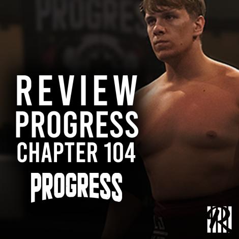 Review : PROGRESS Chapter 104: Natural Progression, Un retour réussie pour Progress ?