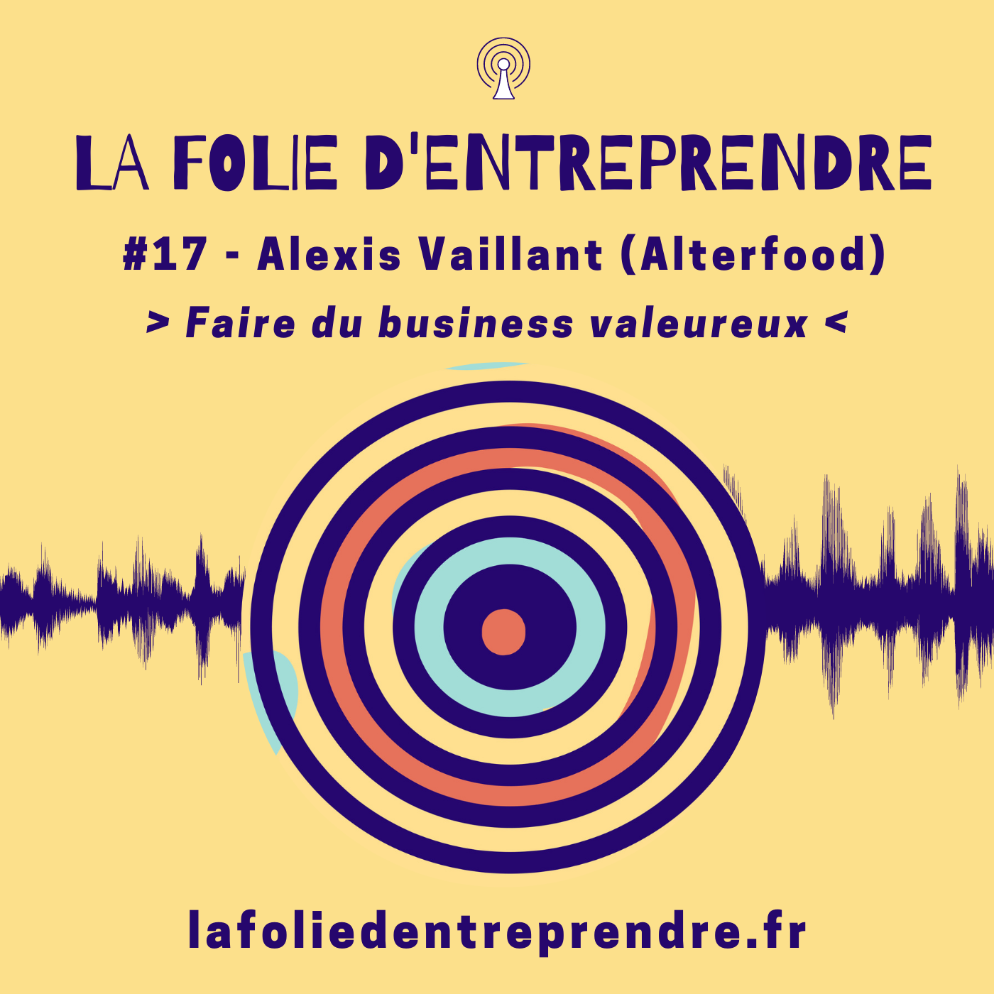 #17 - Faire du business valeureux - Alexis Vaillant (AlterFood)