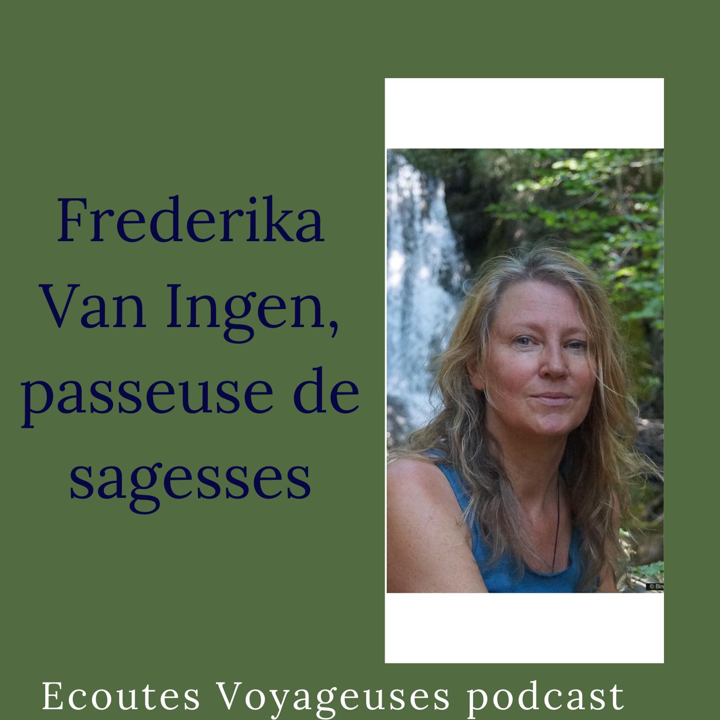 Frederika Van ingen, passeuse de sagesses