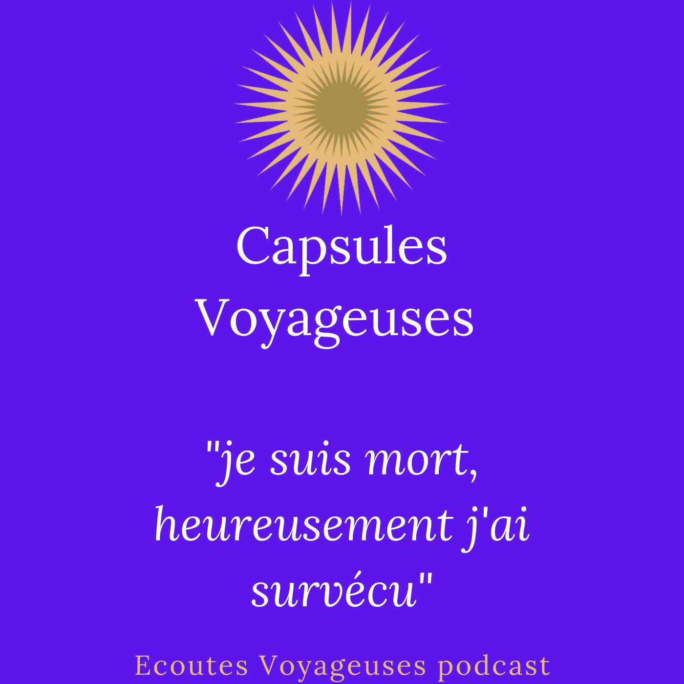 """""""Je suis mort,  heureusement j'ai survécu"""" / Capsules Voyageuses"""