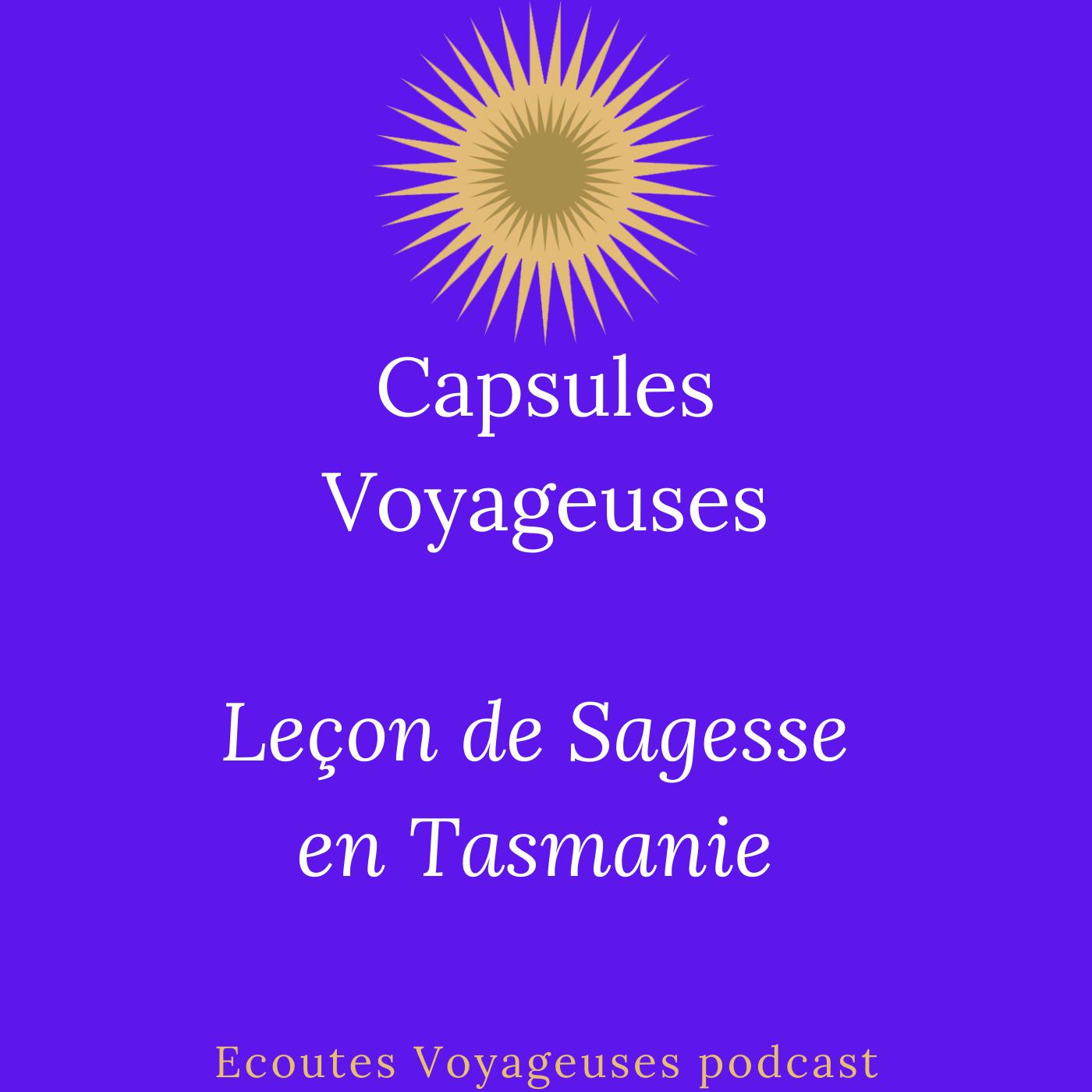 Leçon de Sagesse en Tasmanie / Capsules Voyageuses