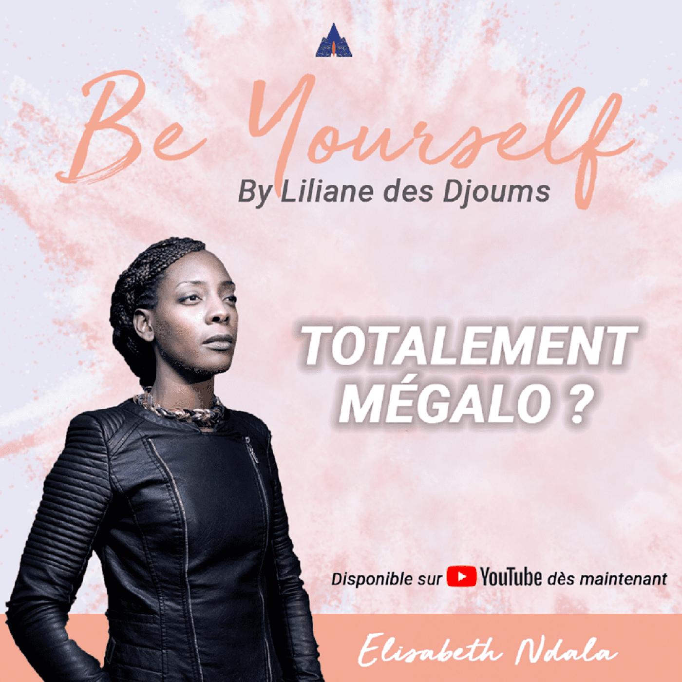 #3 : TOTALEMENT MEGALO?   CONVERSATION INTIME AVEC ELISABETH NDALA