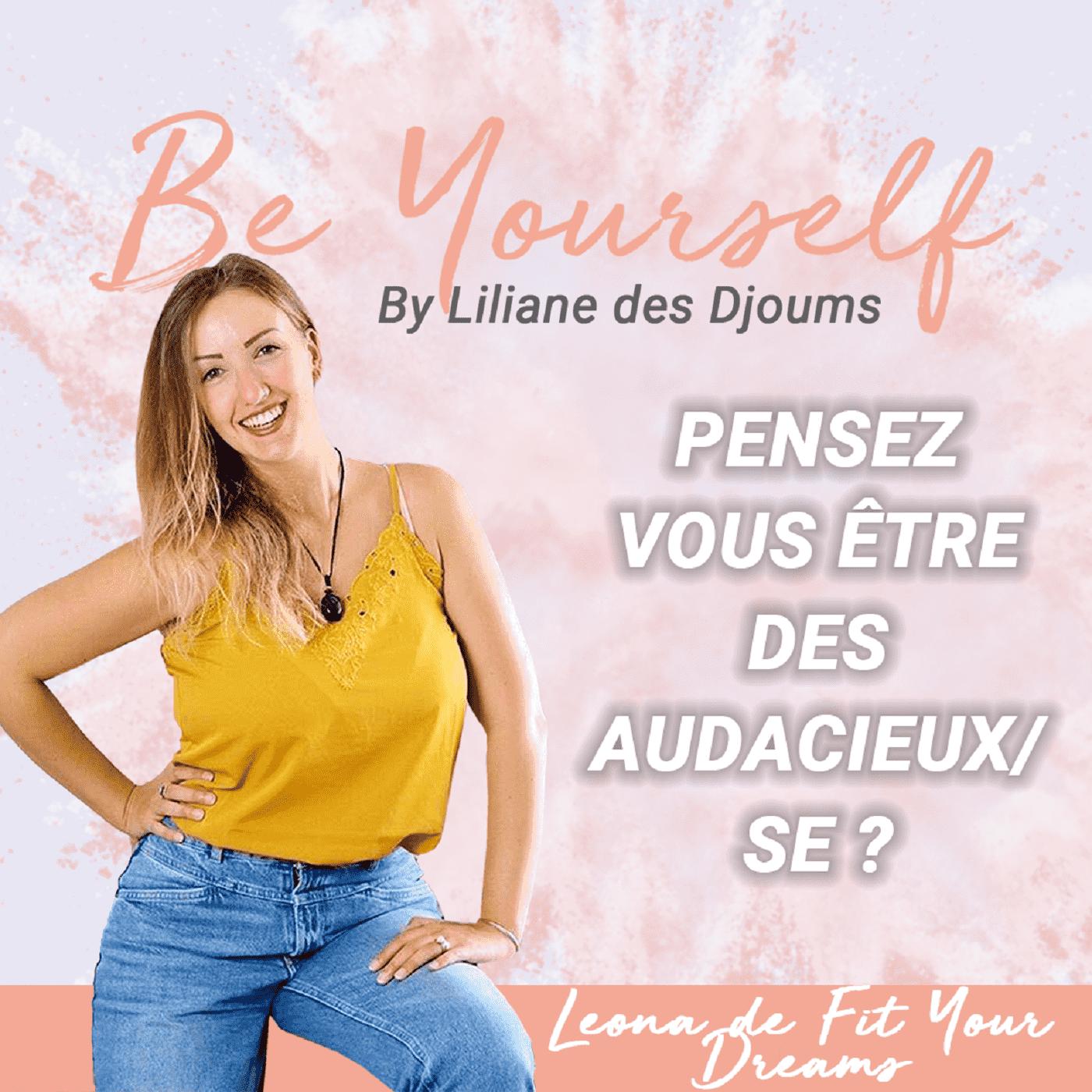 #4 : ÊTES VOUS AUDACIEUX/SE   CONVERSATION INTIME AVEC LEONA DE FIT YOUR DREAMS