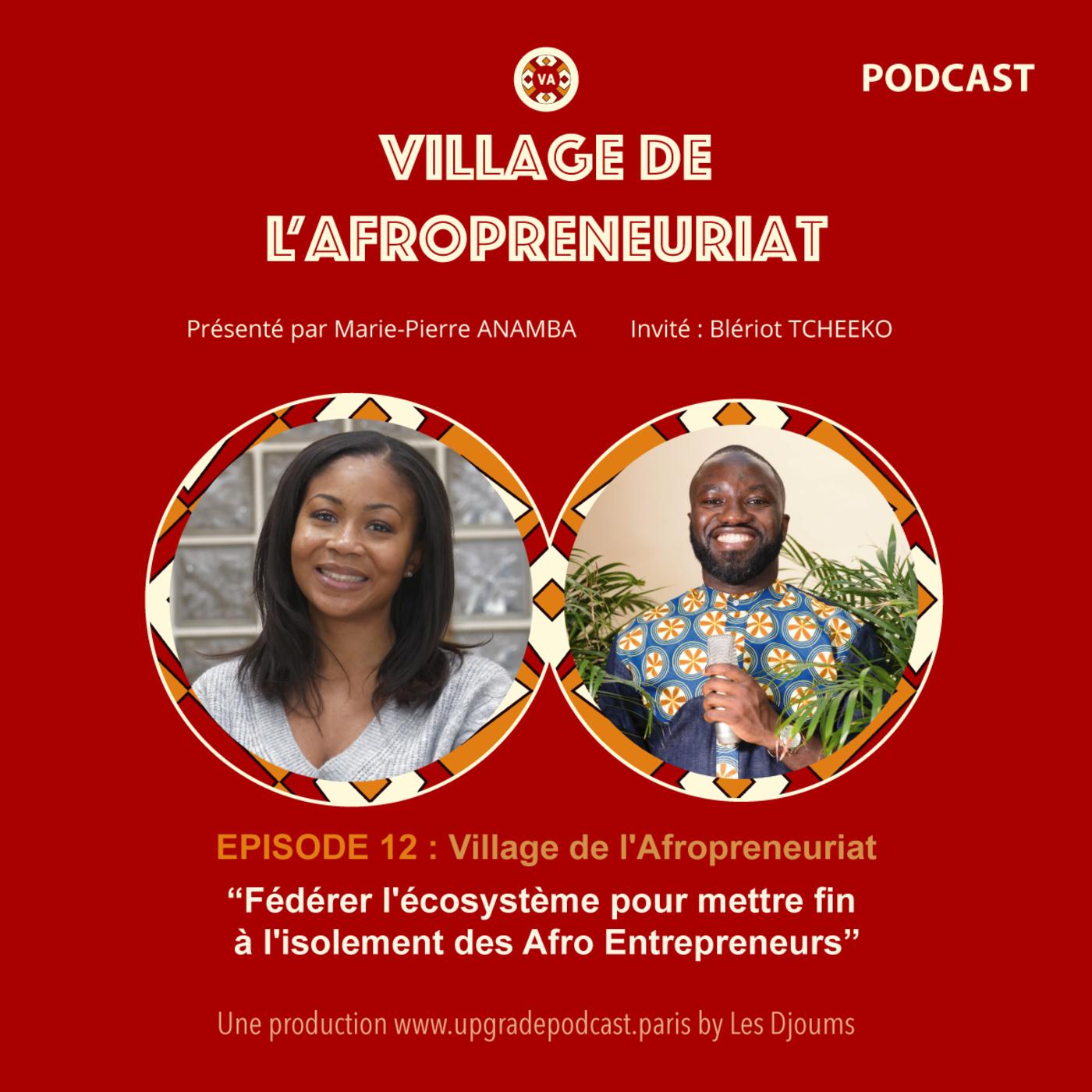 S1EP12 - Fédérer l'écosystème autour des Afro Entrepreneurs - Village de l'Afropreneuriat - Blériot TCHEEKO