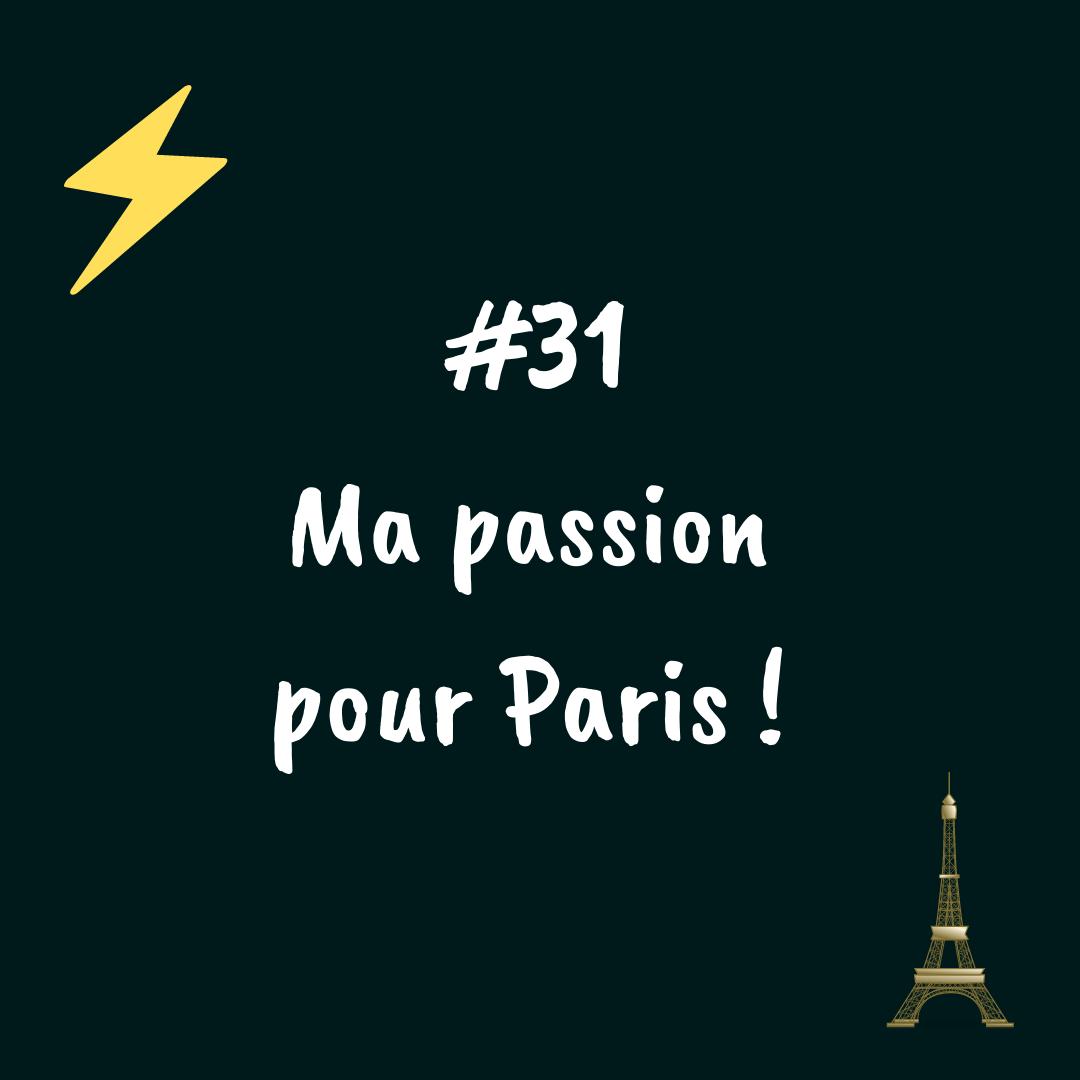 #31- Ma passion pour Paris !