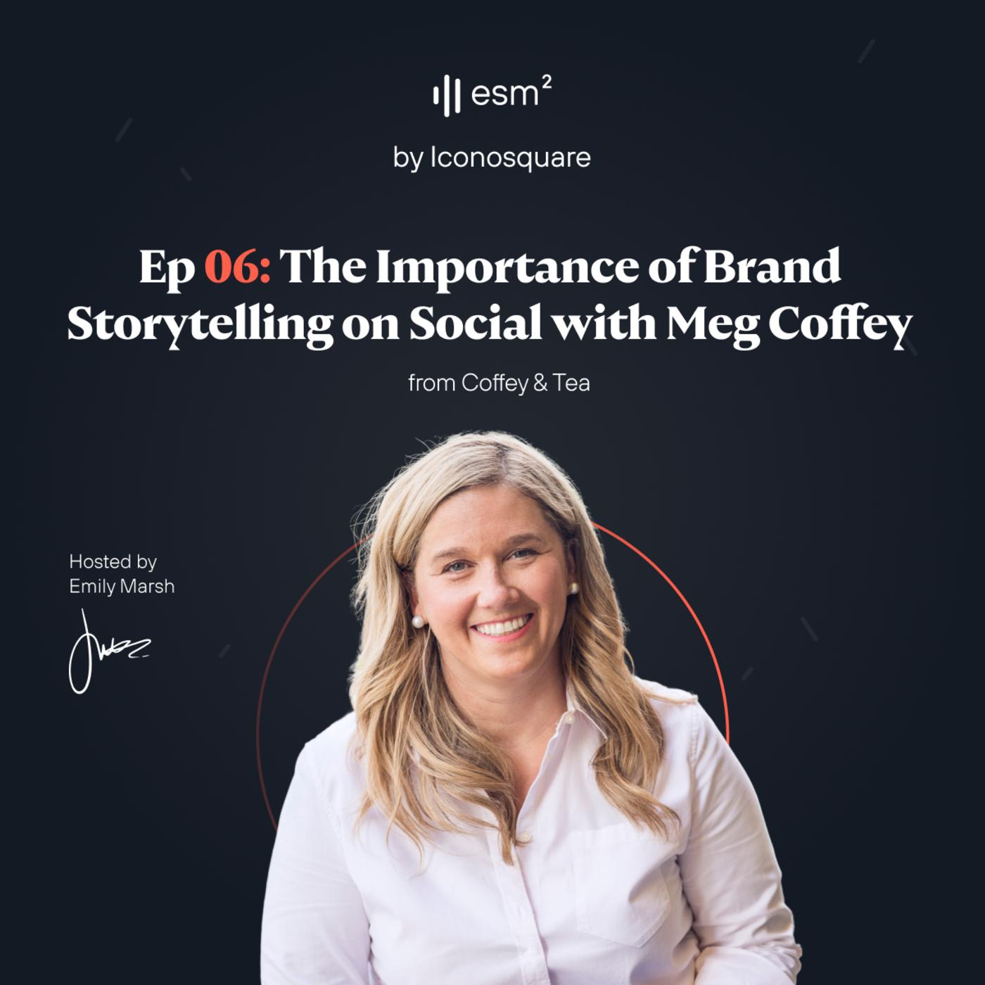 """The Importance of Brand Storytelling on Social Media"" - Meg Coffey from Coffey & Tea"
