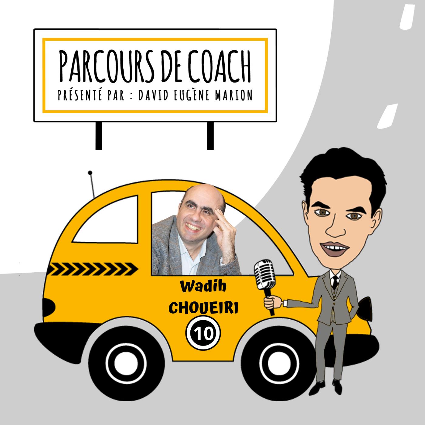 Parcours de Coach® N°10 : Wadih CHOUEIRI