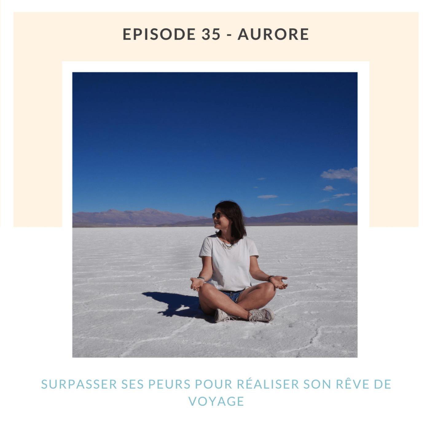 Aurore | Surpasser ses peurs pour réaliser son rêve de voyage ✨