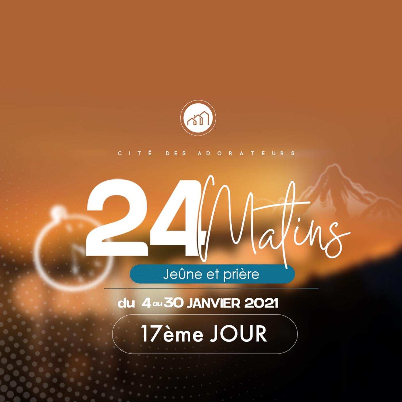 24 MATINS 17ème JOUR