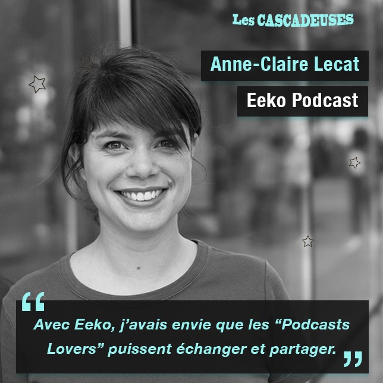 Comment créer une application communautaire de podcast natifs ? Anne-Claire Lecat - Eeko Podcast