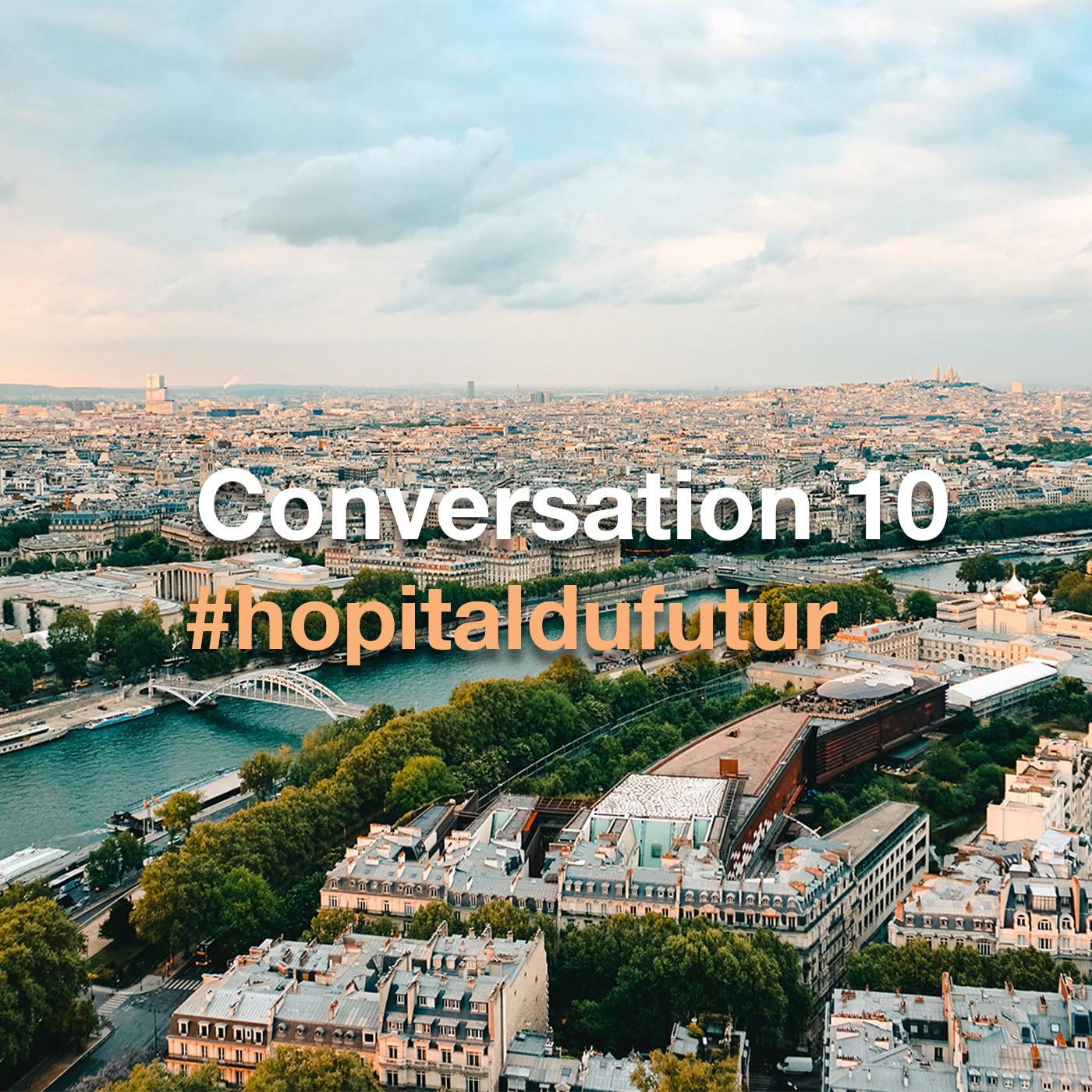 Conversation 10 - L'Hôpital et la Ville : une nouvelle condition urbaine ?