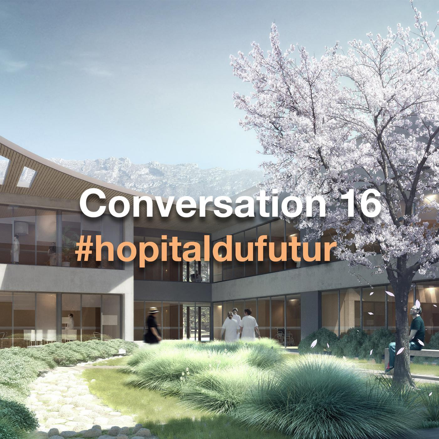 Conversation 16 - Architecture et psychiatrie, approches françaises et internationales