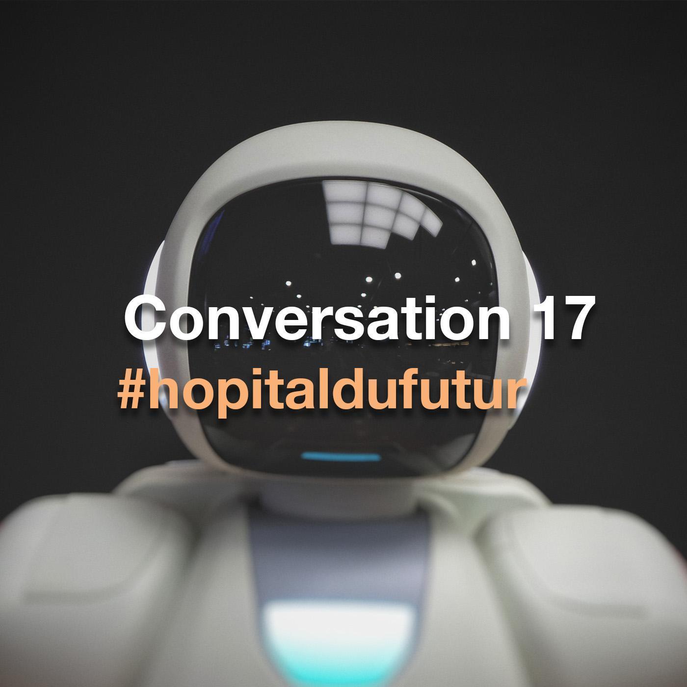 Conversation 17 - Réconcilier technologie et humanisme à l'hôpital ?