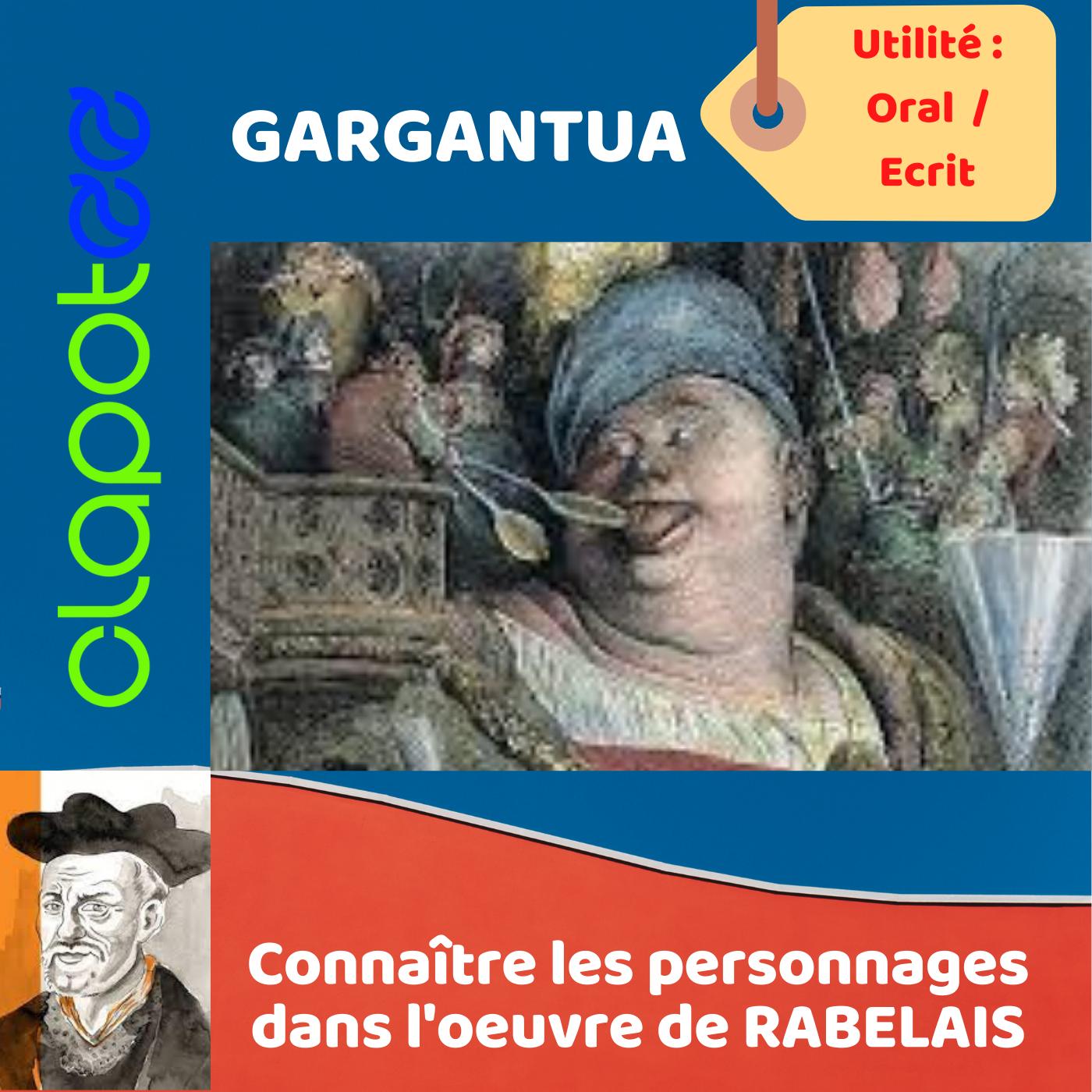 GARGANTUA, le personnage éponyme de l'oeuvre de RABELAIS.