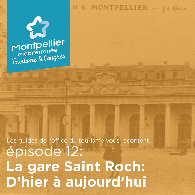 Épisode 12: La gare Saint Roch: D'hier à aujourd'hui.