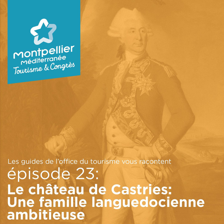 Épisode 23: Le château de Castries: Une famille languedocienne ambitieuse