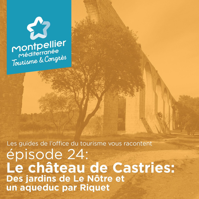 Épisode 24: Le château de Castries: Des jardins de Le Nôtre et un aqueduc par Riquet