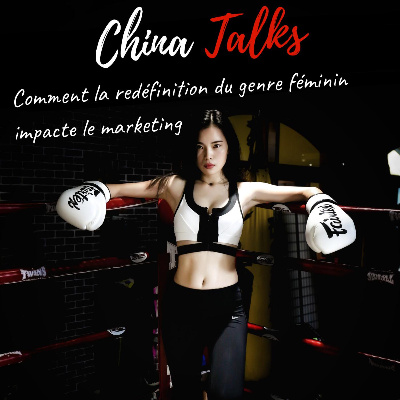 #01 - Comment la redéfinition du genre féminin impacte le marketing - La PREMIÈRE de CHINA TALKS