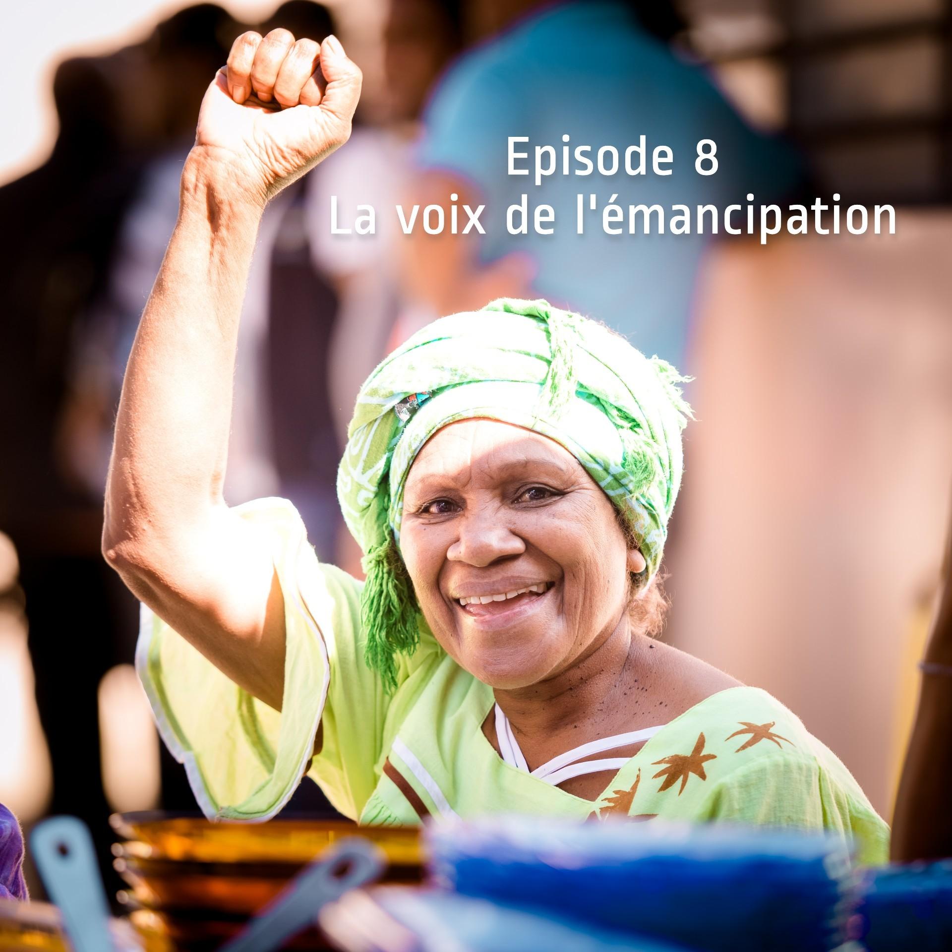 Episode 8 - La voix de l'émancipation
