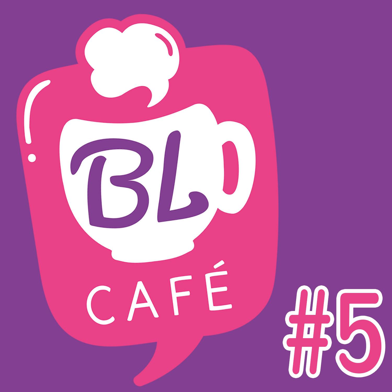 BL CAFÉ #5