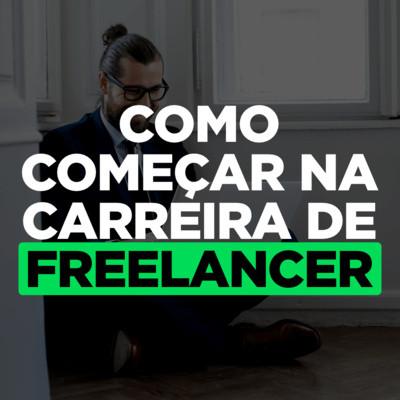 Como começar na carreira de freelancer