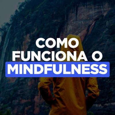 Como funciona a meditação mindfulness