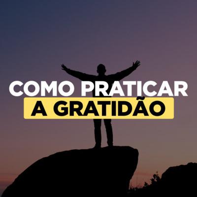 Como praticar a gratidão e aproveitar os benefícios