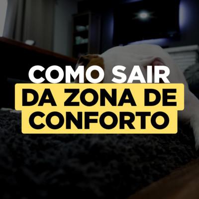 Como sair da zona de conforto (funciona)