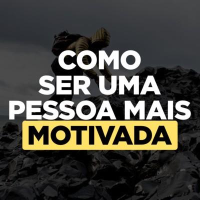 Como ter mais motivação em tudo na vida