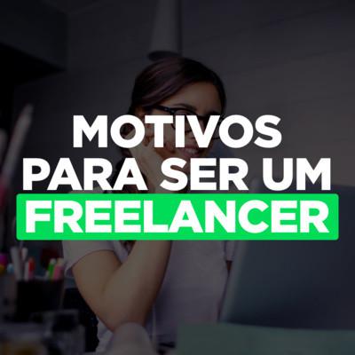 Principais motivos para ser um freelancer