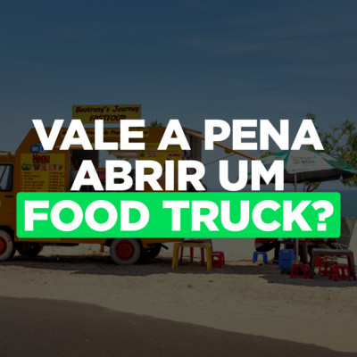 Vale a pena investir em um food truck?