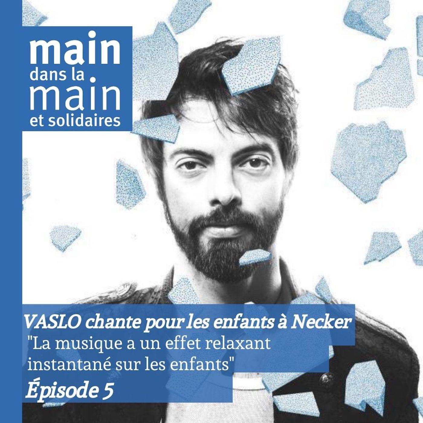 Episode 5 : Vaslo chante pour les enfants de l'hôpital Necker
