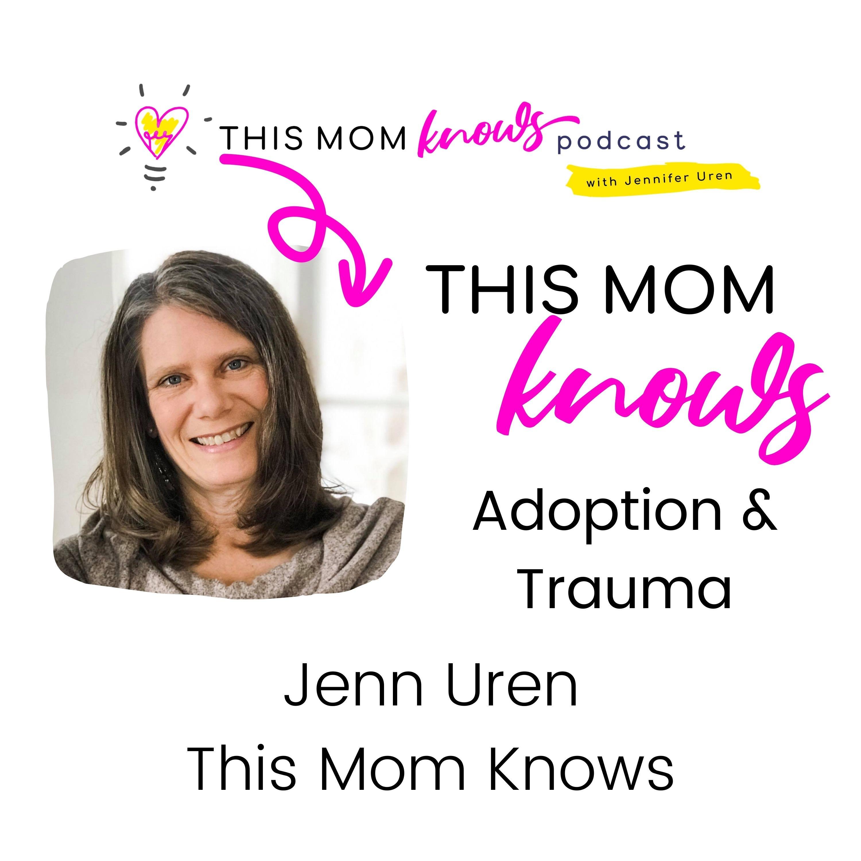 Jenn Uren on Adoption & Trauma