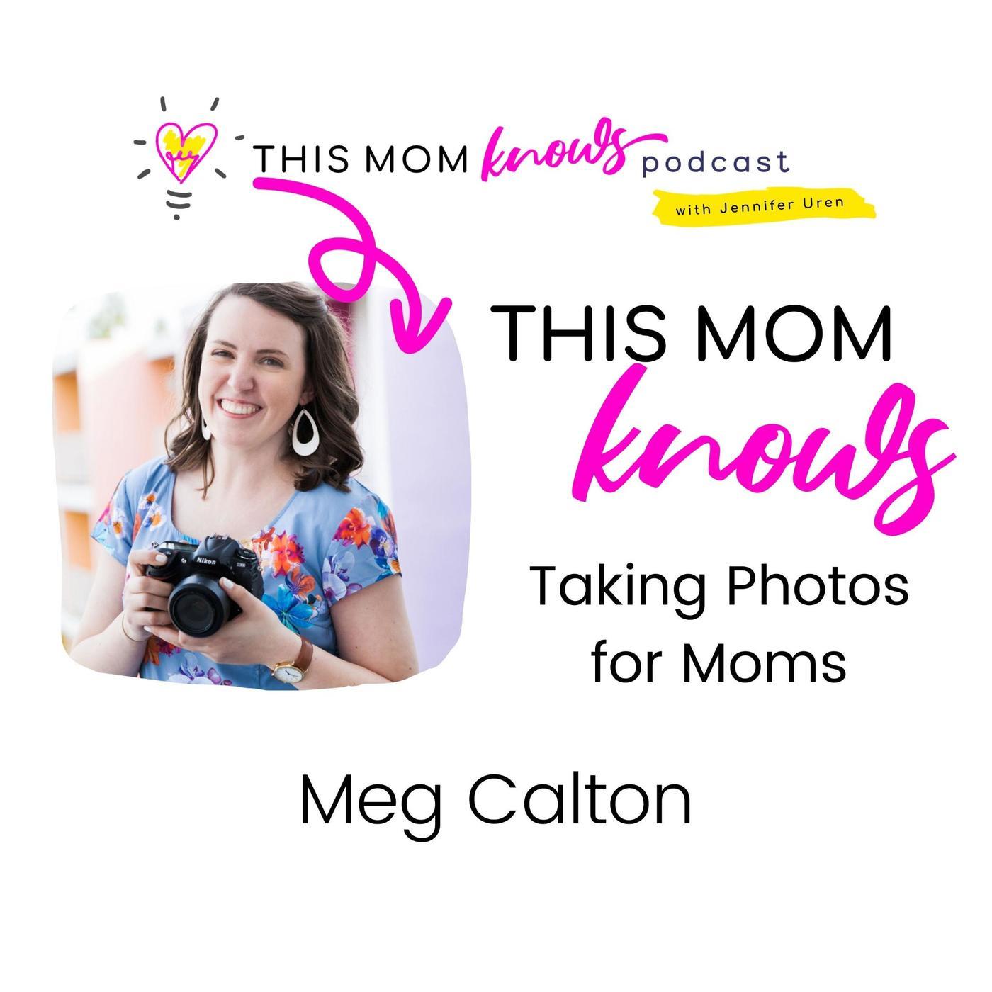 Meg Calton on Taking Photos for Moms
