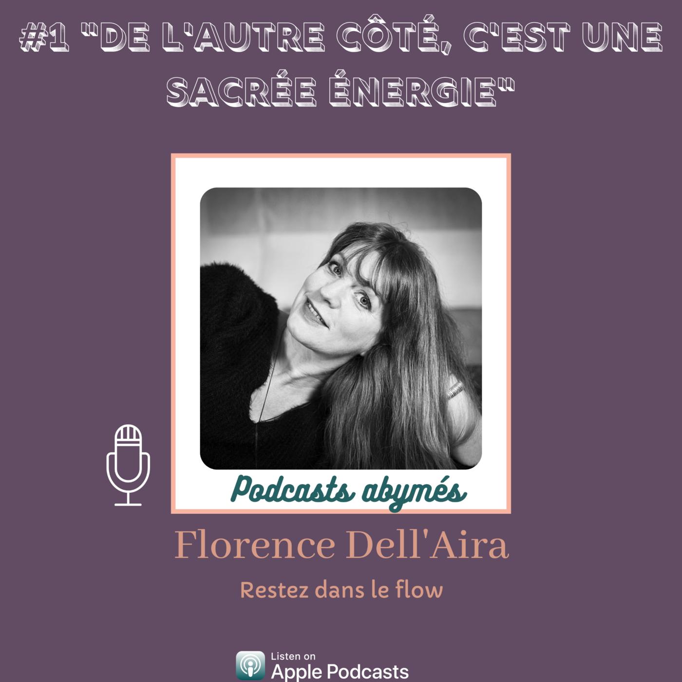 """#1 """"De l'autre côté, c'est une sacrée énergie"""" - Florence Dell'Aira de """"Restez dans le flow"""""""