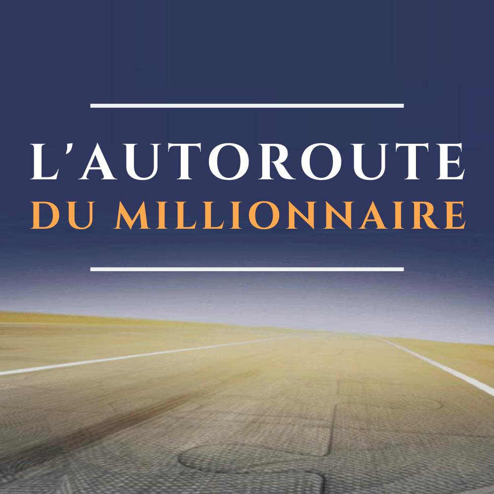 L'autoroute du millionnaire - Comment devenir riche