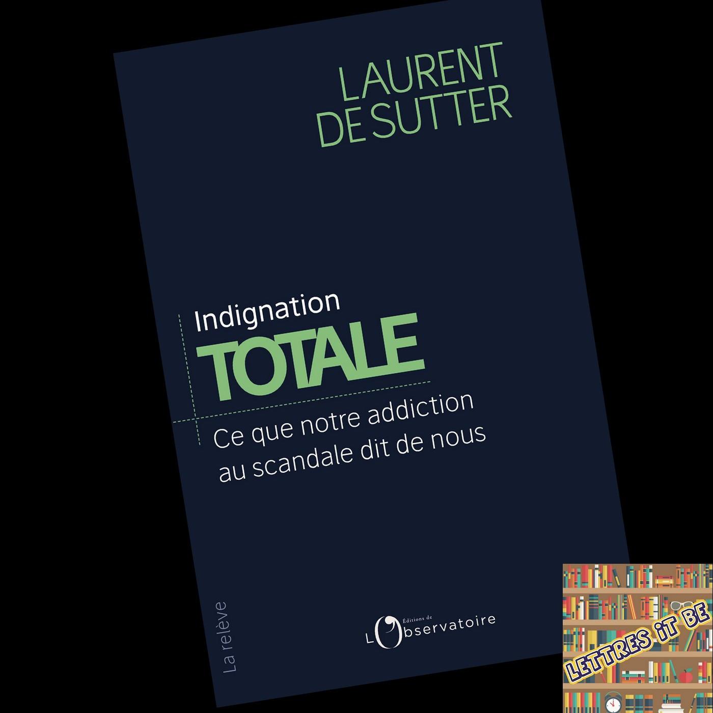Critique d'Indignation totale. Ce que notre addiction au scandale dit de nous de Laurent de Sutter (Livre)