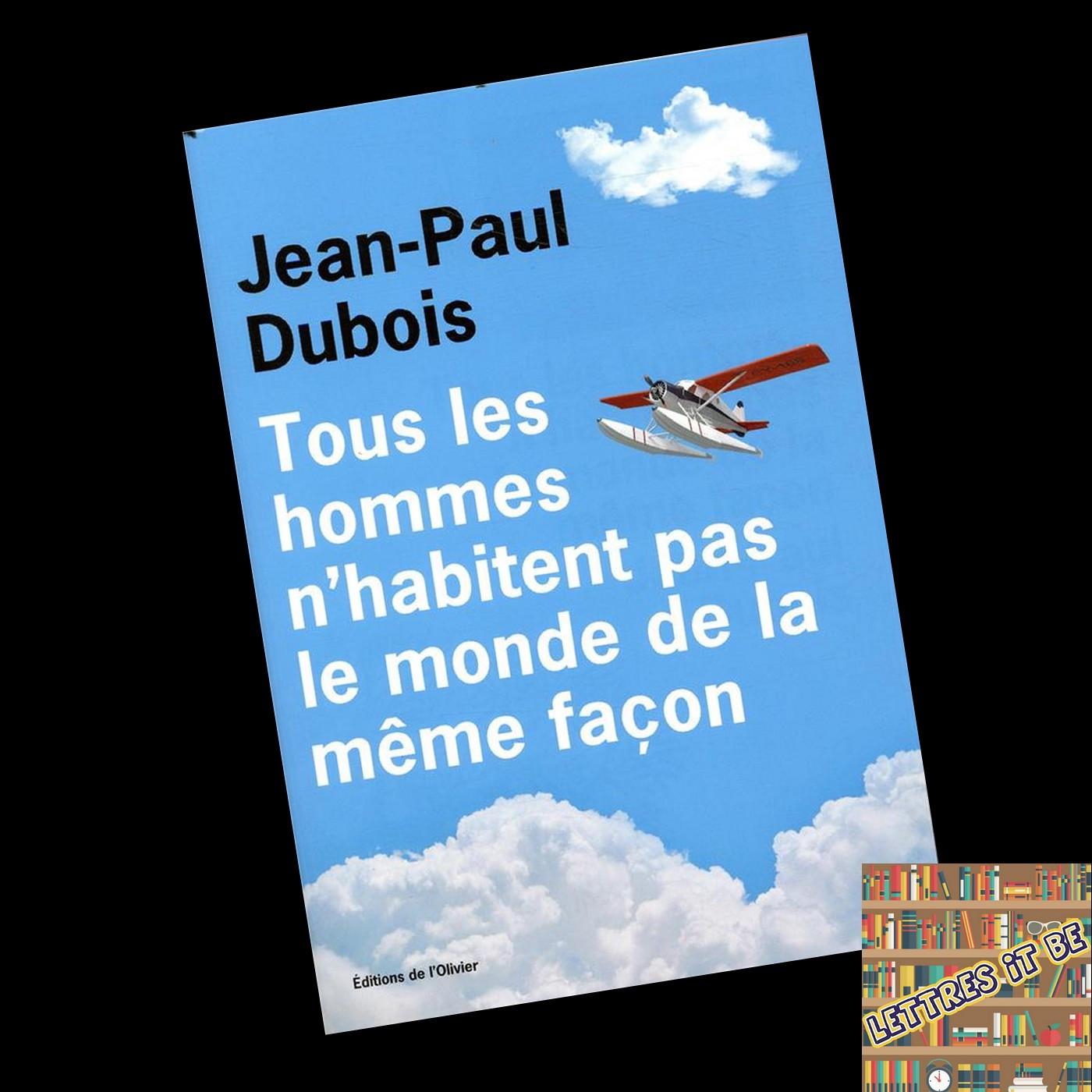 Critique de Tous les hommes n'habitent pas le monde de la même façon de Jean-Paul Dubois (Livre)