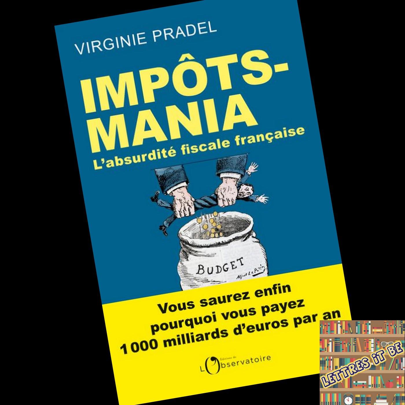 Critique de Impôts-mania : l'absurdité fiscale française de Virginie Pradel (Livre)