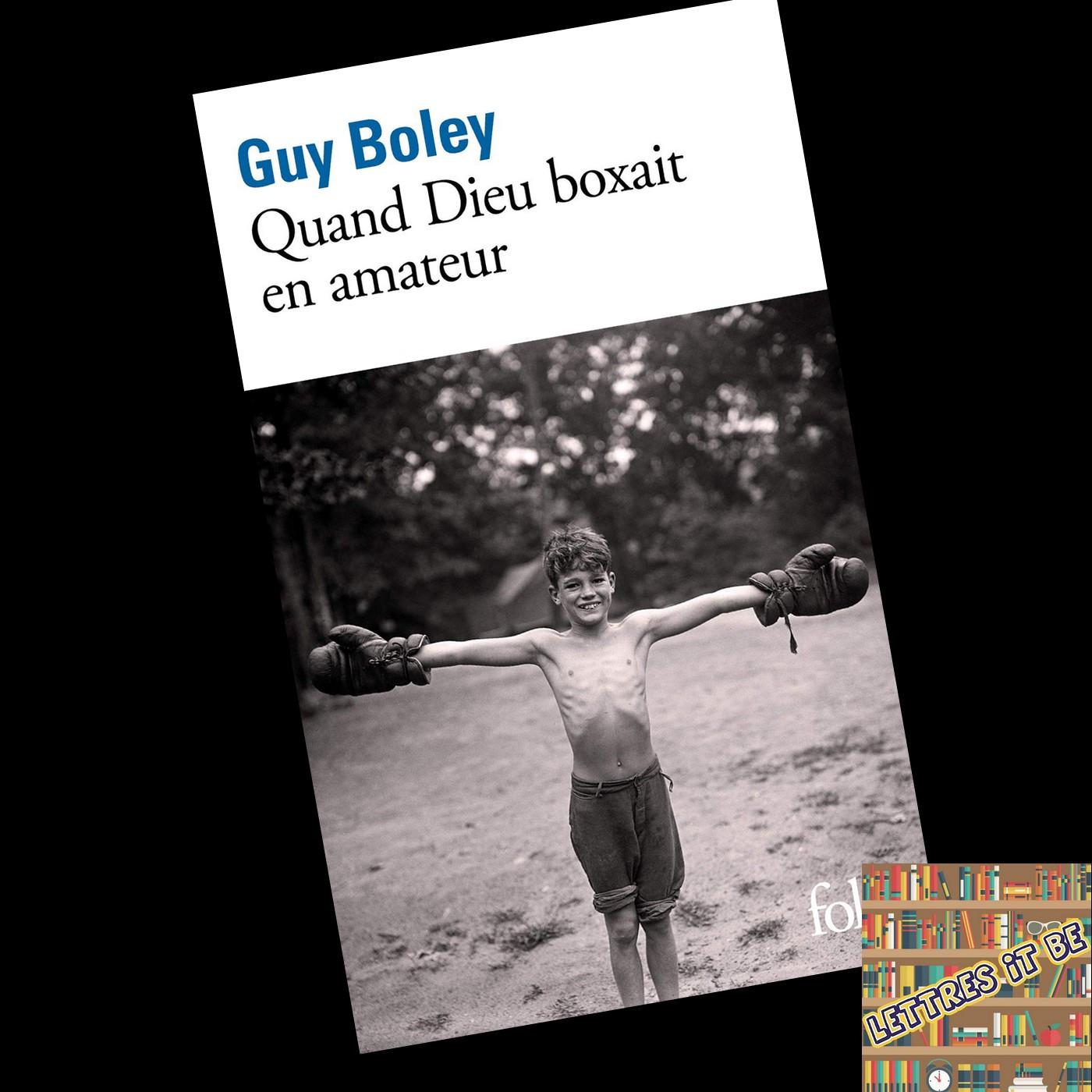 Critique de Quand Dieu boxait en amateur de Guy Boley (Livre)