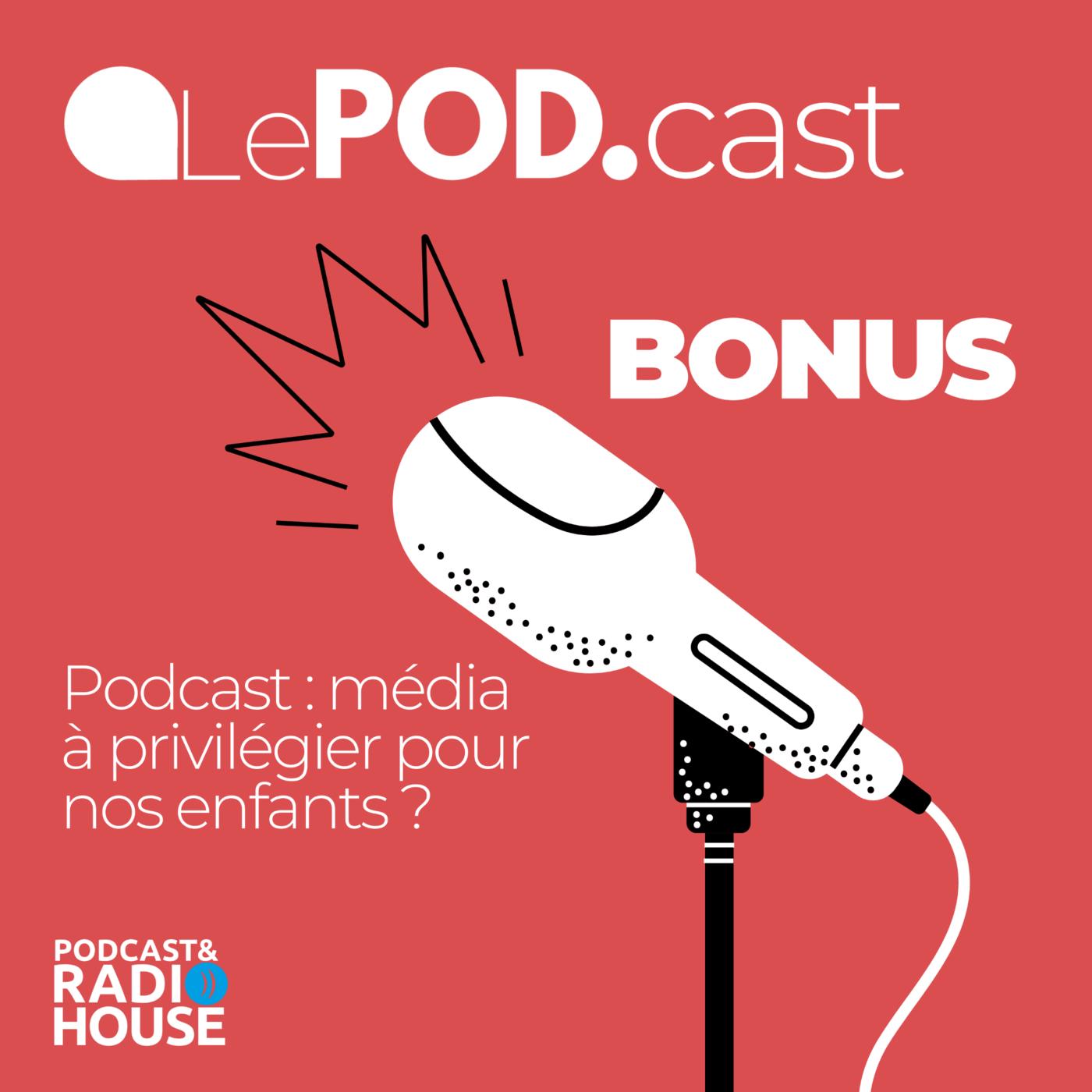 BONUS -  Podcast : média à privilégier pour nos enfants ? - Le POD.