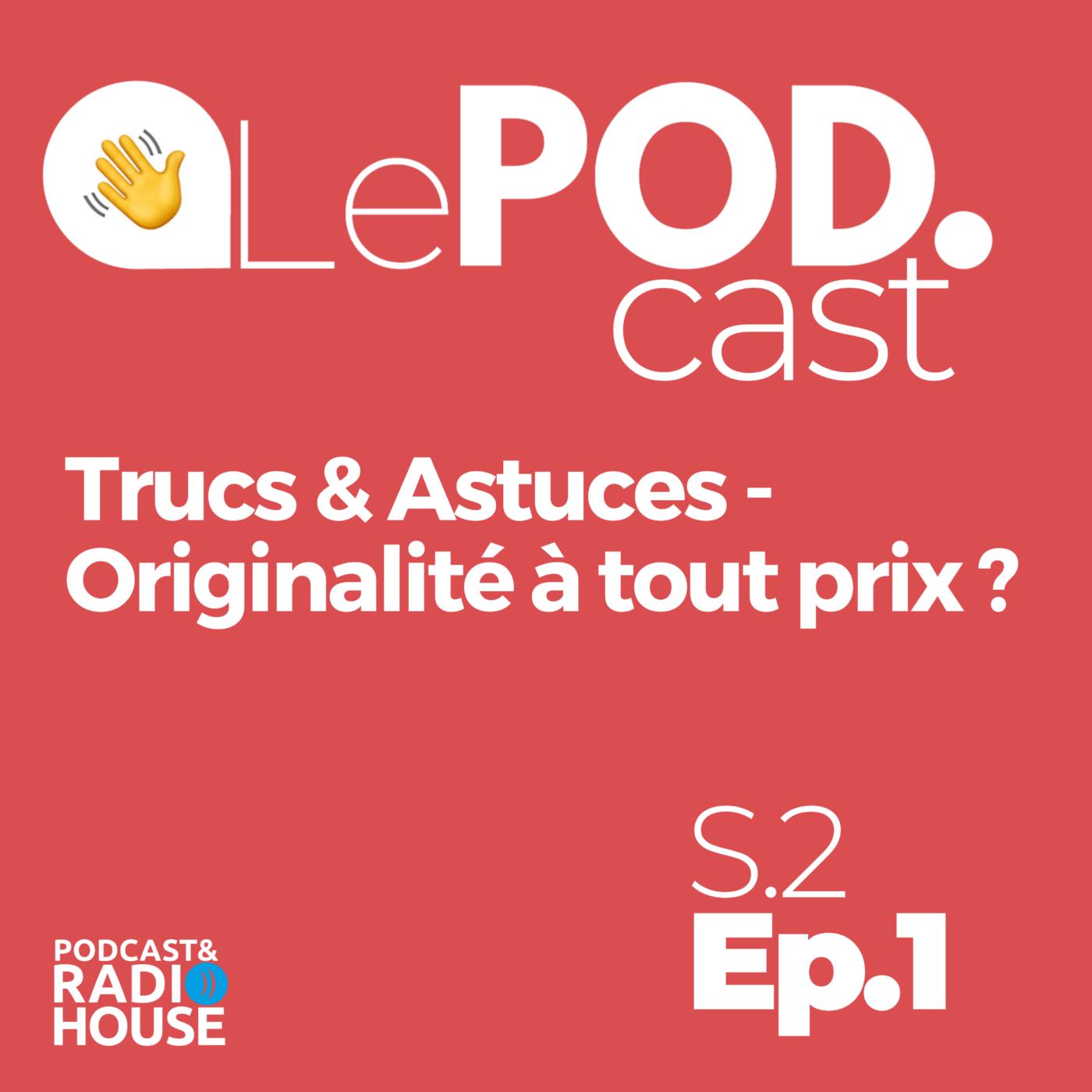 EP.1 - Trucs & Astuces - Originalité à tout prix ? - Le POD.