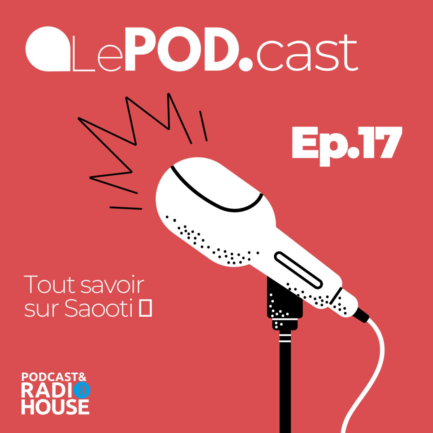 EP.17 - Podcast : Tout savoir  sur Saooti - Le POD.
