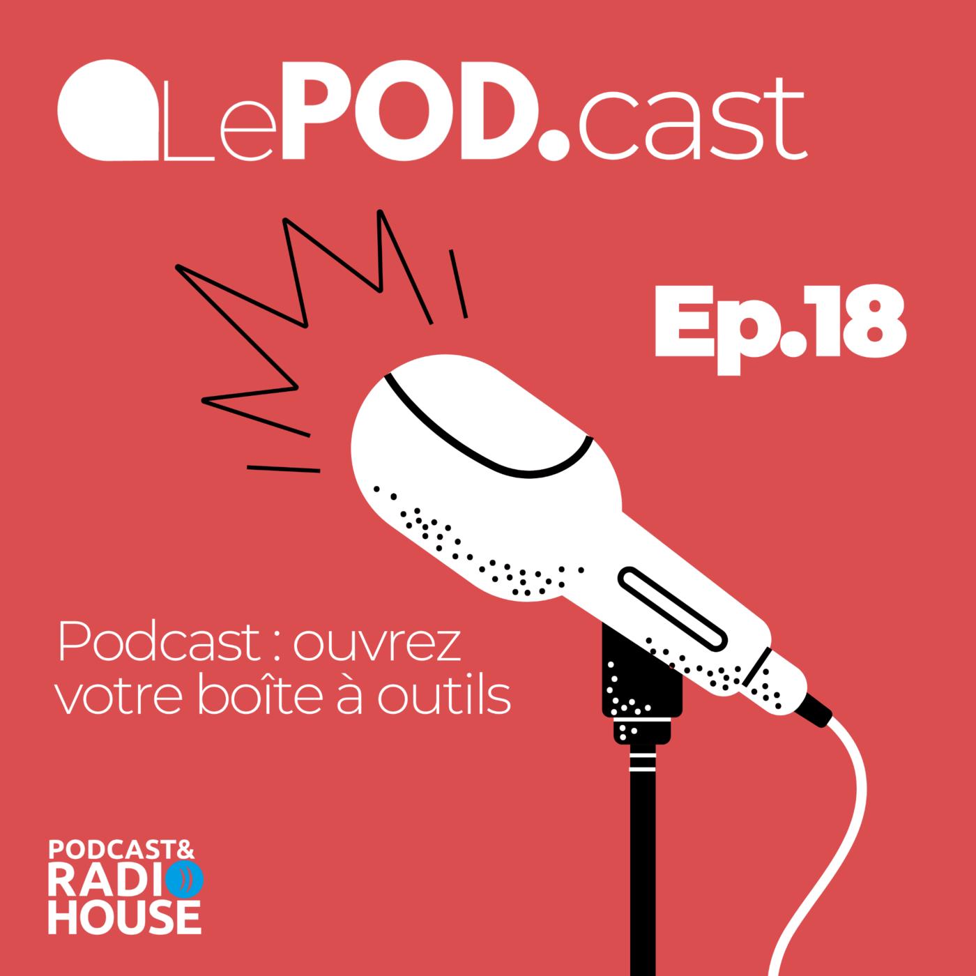 EP.18 - Podcast : ouvrez votre boîte à outils - Le POD.