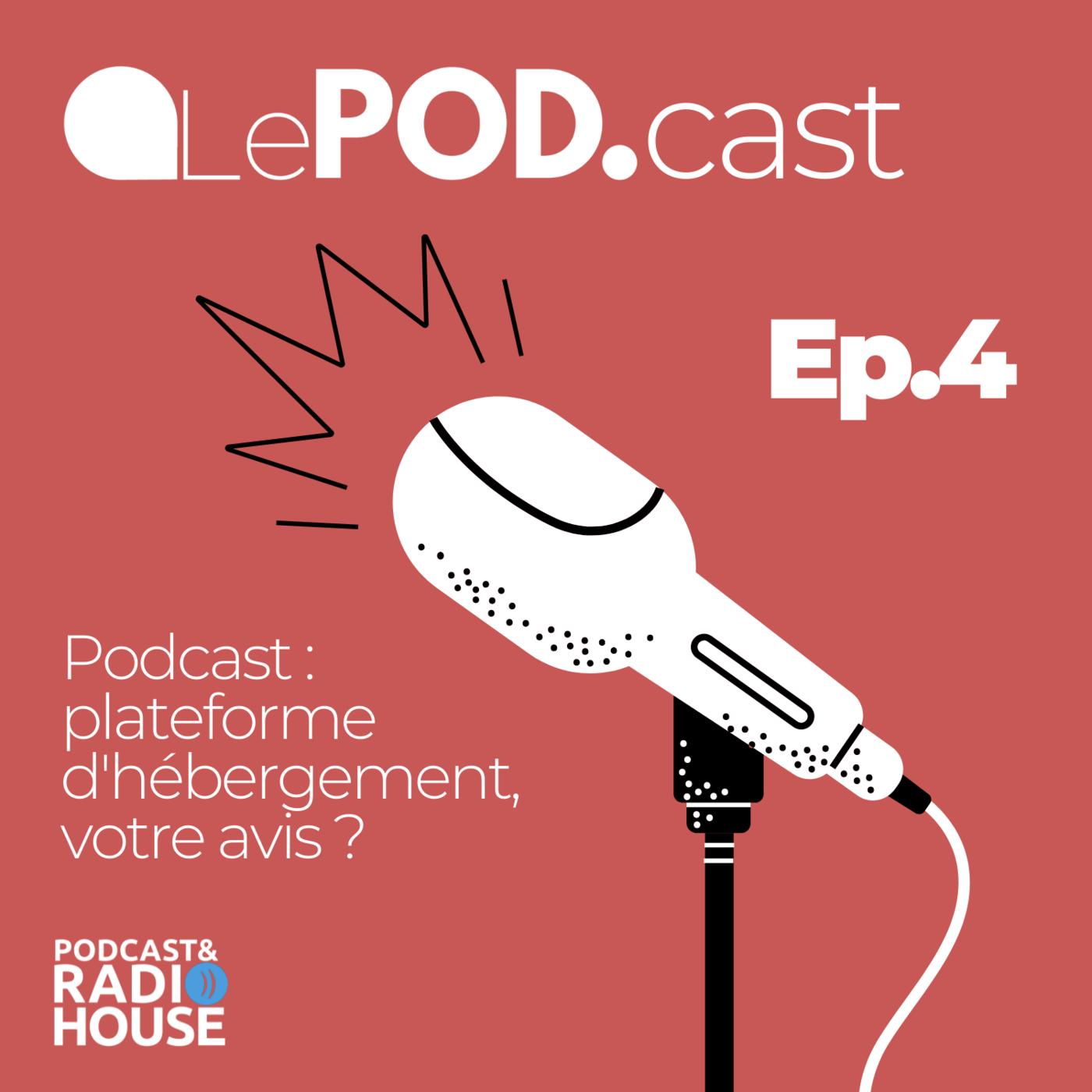 EP.4 - Podcast : plateforme d'hébergement, votre avis ? - Le POD.